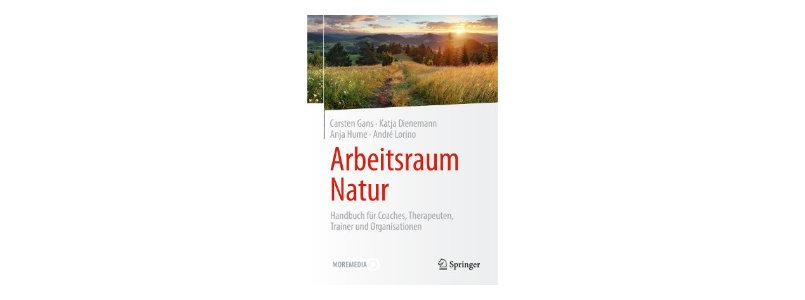 Arbeitsraum Natur - Handbuch für Coaches, Therapeuten, Trainer und Organisationen